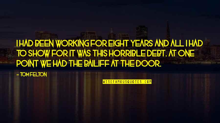 Bailiff's Quotes By Tom Felton: I had been working for eight years and