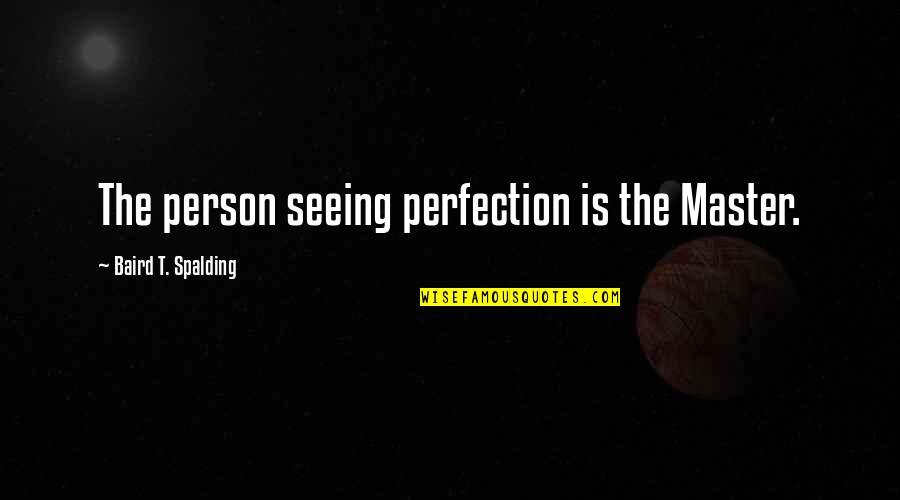 Baird Quotes By Baird T. Spalding: The person seeing perfection is the Master.