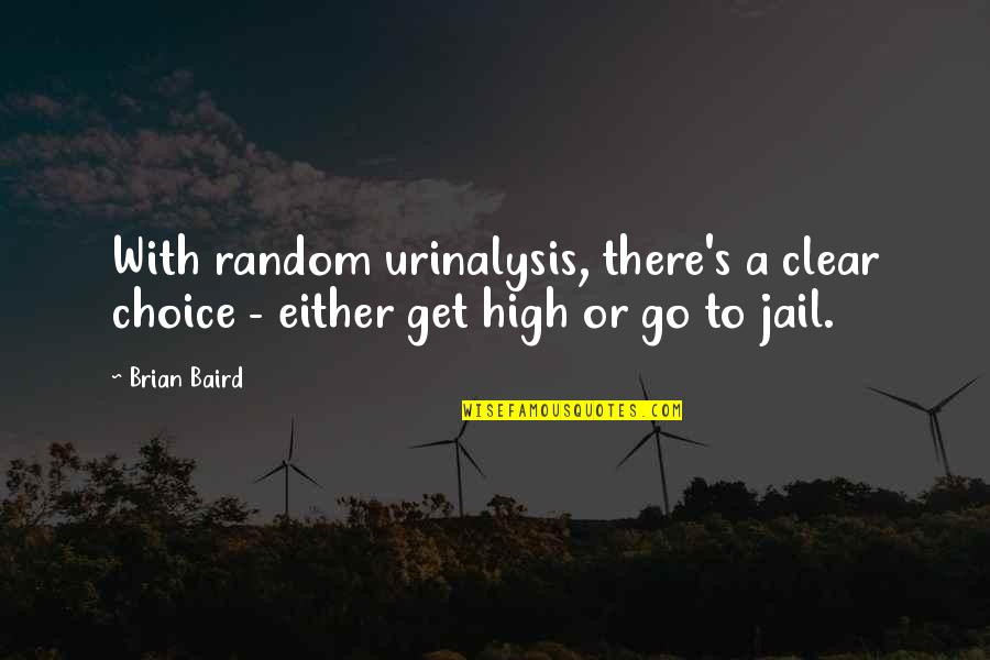 Baird Quotes By Brian Baird: With random urinalysis, there's a clear choice -