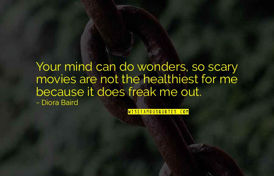 Baird Quotes By Diora Baird: Your mind can do wonders, so scary movies