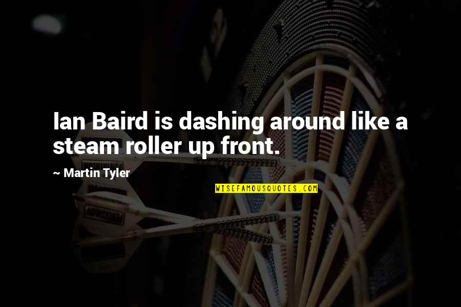 Baird Quotes By Martin Tyler: Ian Baird is dashing around like a steam