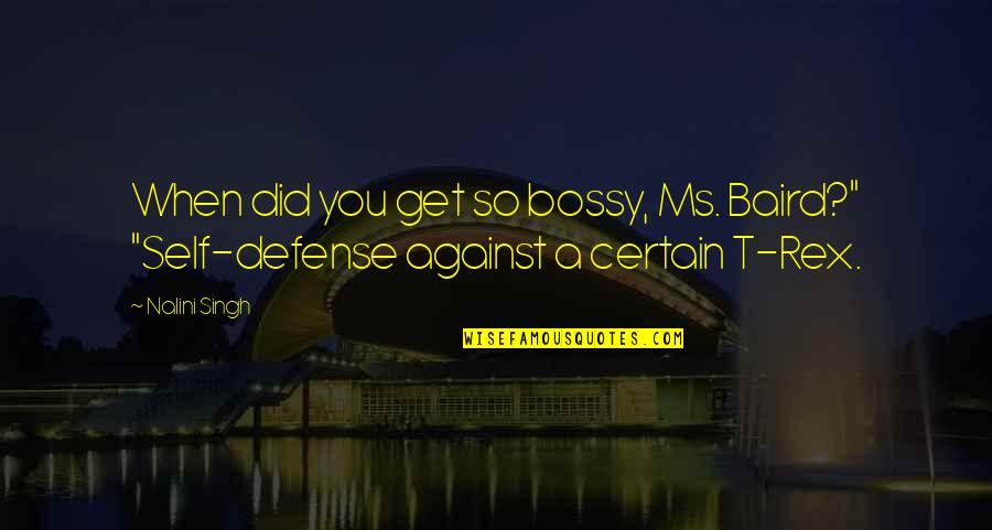 """Baird Quotes By Nalini Singh: When did you get so bossy, Ms. Baird?"""""""