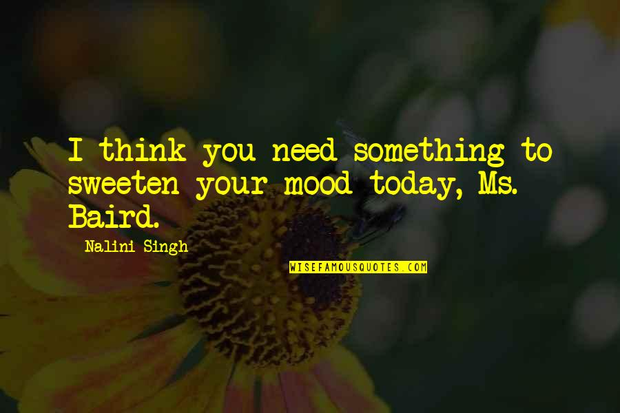 Baird Quotes By Nalini Singh: I think you need something to sweeten your