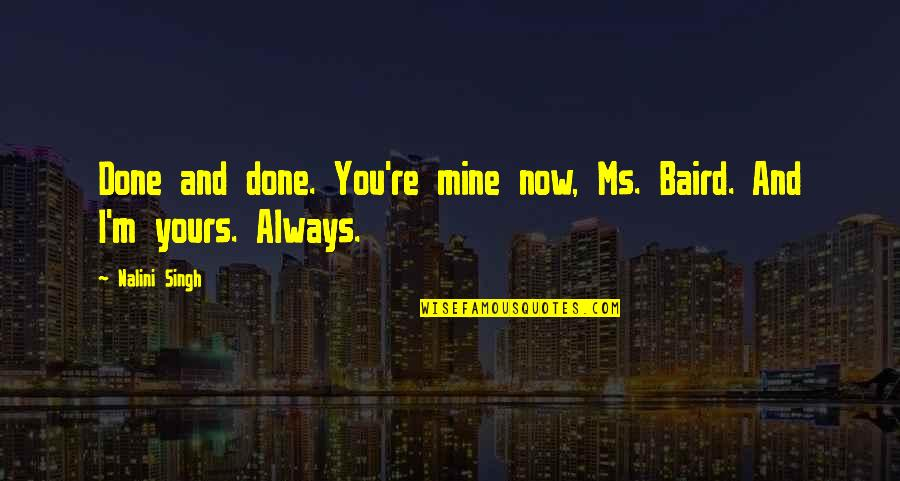 Baird Quotes By Nalini Singh: Done and done. You're mine now, Ms. Baird.