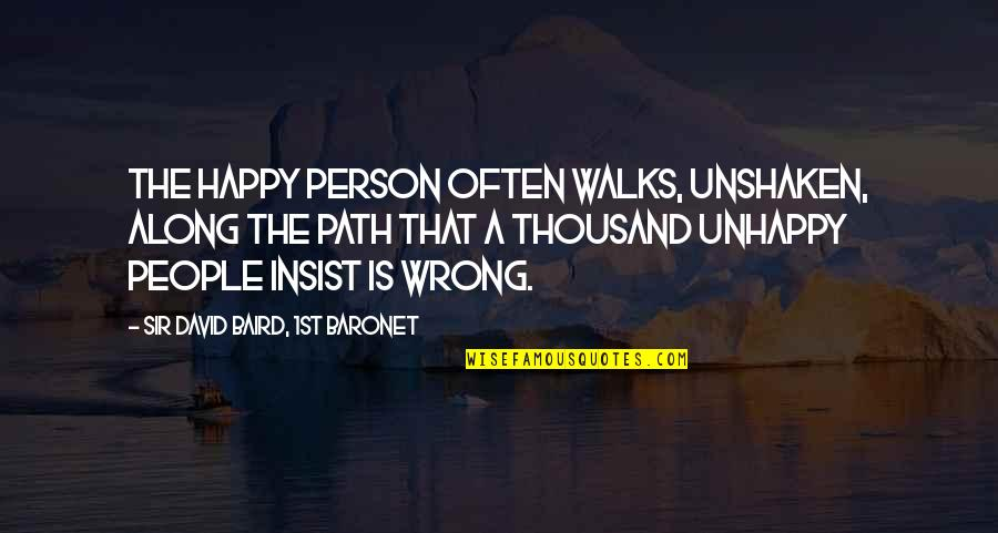 Baird Quotes By Sir David Baird, 1st Baronet: The happy person often walks, unshaken, along the