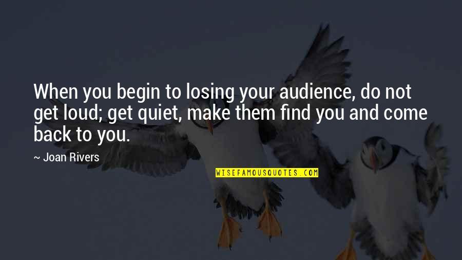 Bairn Quotes By Joan Rivers: When you begin to losing your audience, do