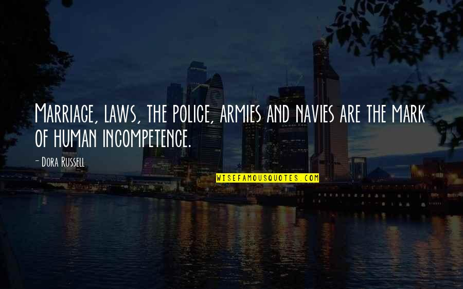 Baisser Quotes By Dora Russell: Marriage, laws, the police, armies and navies are