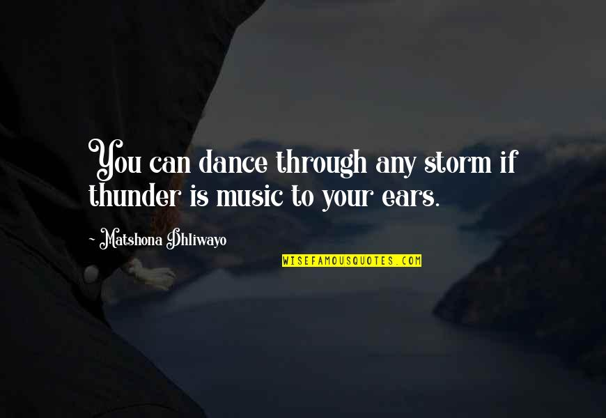 Baisser Quotes By Matshona Dhliwayo: You can dance through any storm if thunder