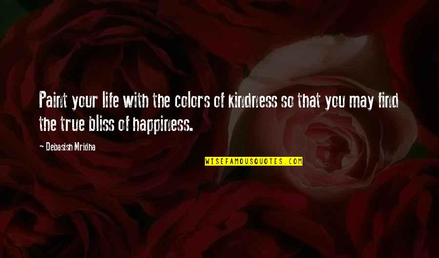 Baitoa Quotes By Debasish Mridha: Paint your life with the colors of kindness