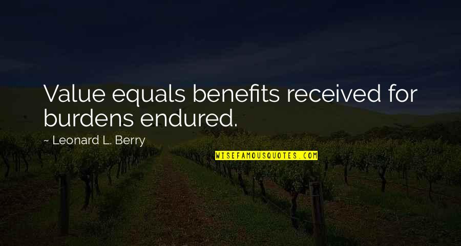 Baitoa Quotes By Leonard L. Berry: Value equals benefits received for burdens endured.