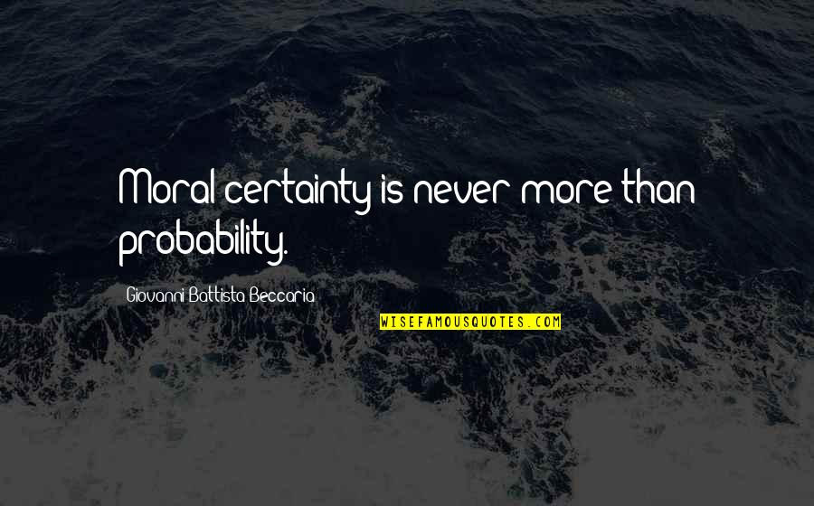 Balagtasan Quotes By Giovanni Battista Beccaria: Moral certainty is never more than probability.
