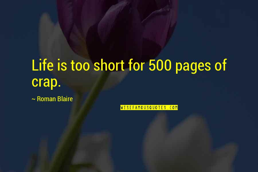 Balagtasan Quotes By Roman Blaire: Life is too short for 500 pages of