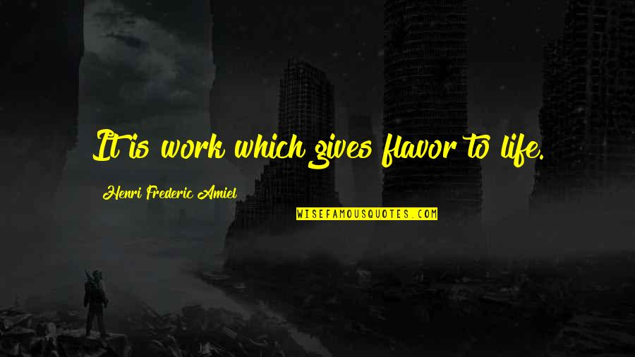 Balance Heart And Brain Quotes By Henri Frederic Amiel: It is work which gives flavor to life.