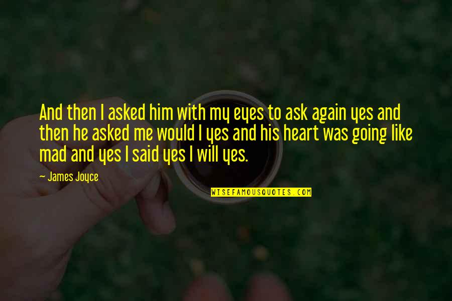 Balance Heart And Brain Quotes By James Joyce: And then I asked him with my eyes
