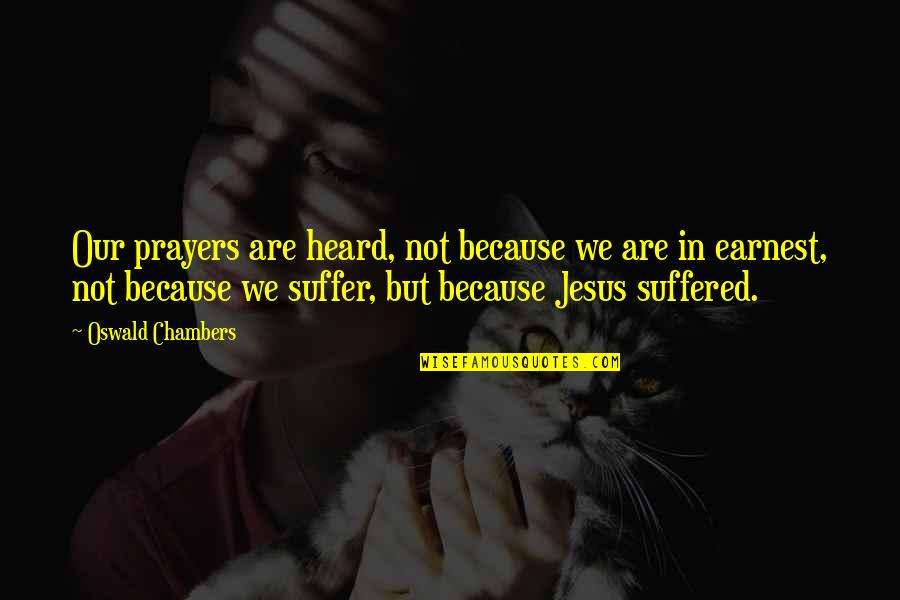 Balance Heart And Brain Quotes By Oswald Chambers: Our prayers are heard, not because we are