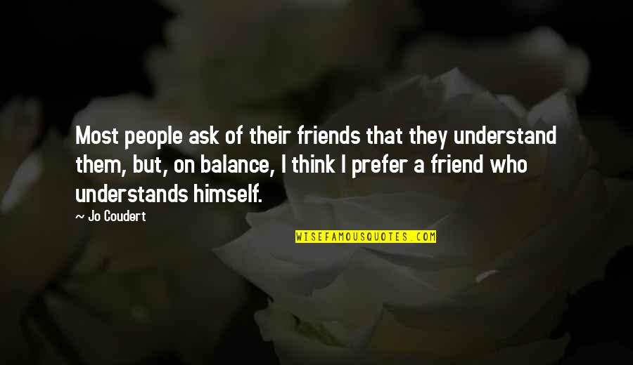 Balance In Friendship Quotes By Jo Coudert: Most people ask of their friends that they