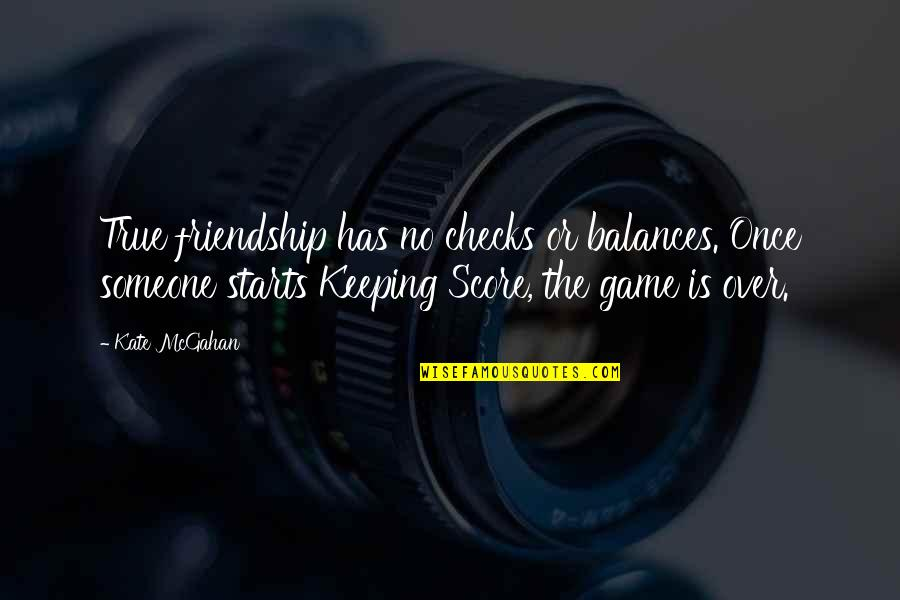 Balance In Friendship Quotes By Kate McGahan: True friendship has no checks or balances. Once
