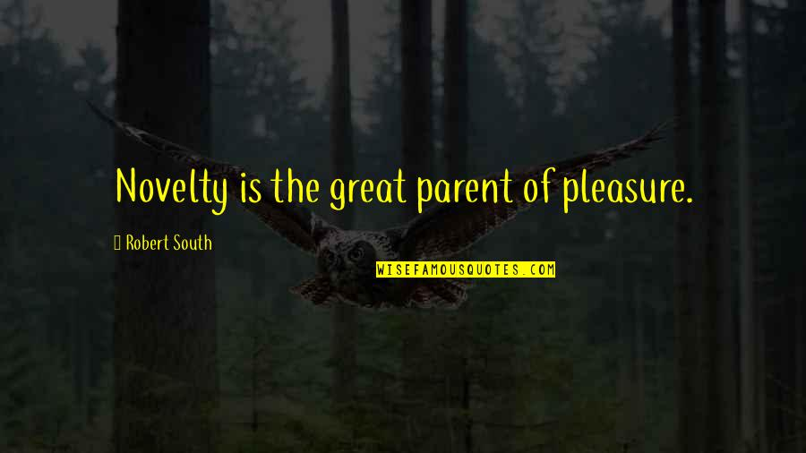 Balance In Friendship Quotes By Robert South: Novelty is the great parent of pleasure.