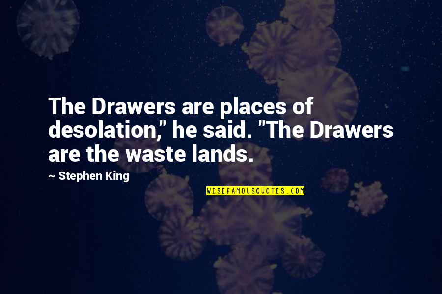 """Balance In Friendship Quotes By Stephen King: The Drawers are places of desolation,"""" he said."""
