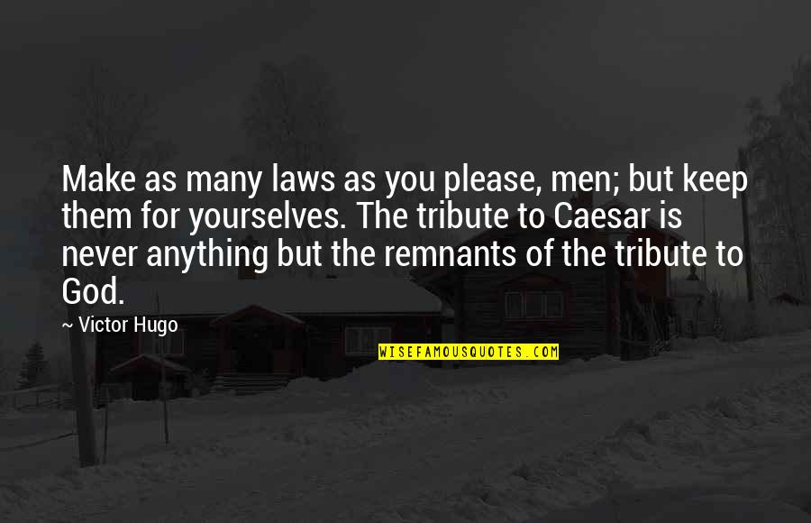 Balance In Friendship Quotes By Victor Hugo: Make as many laws as you please, men;
