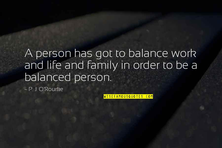 Balanced Work Life Quotes By P. J. O'Rourke: A person has got to balance work and