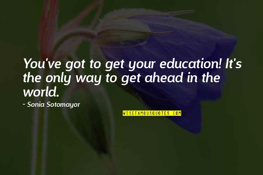 Balanced Work Life Quotes By Sonia Sotomayor: You've got to get your education! It's the