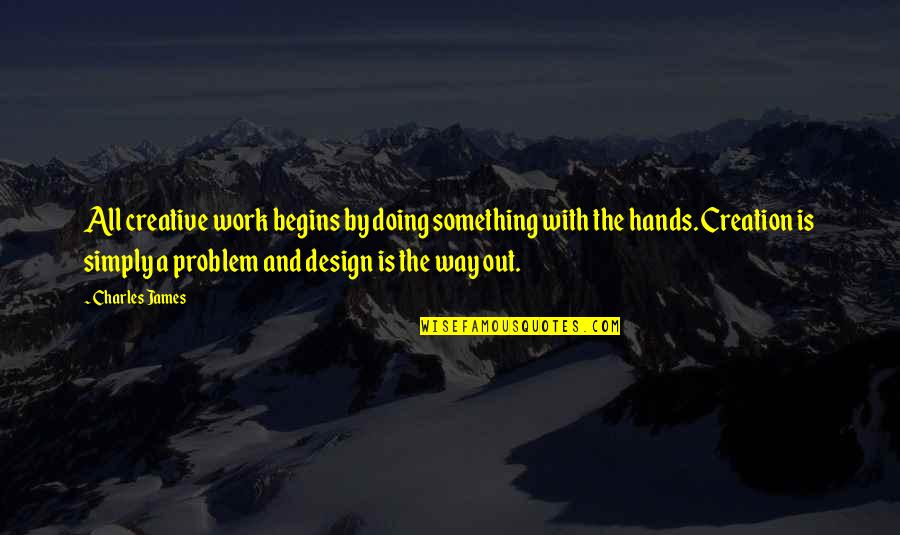 Balbec Quotes By Charles James: All creative work begins by doing something with
