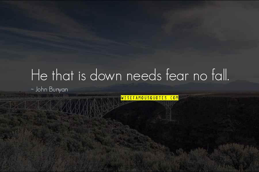 Balbec Quotes By John Bunyan: He that is down needs fear no fall.