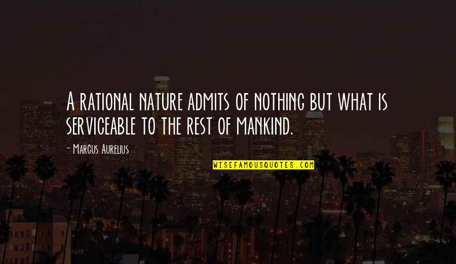 Balbec Quotes By Marcus Aurelius: A rational nature admits of nothing but what