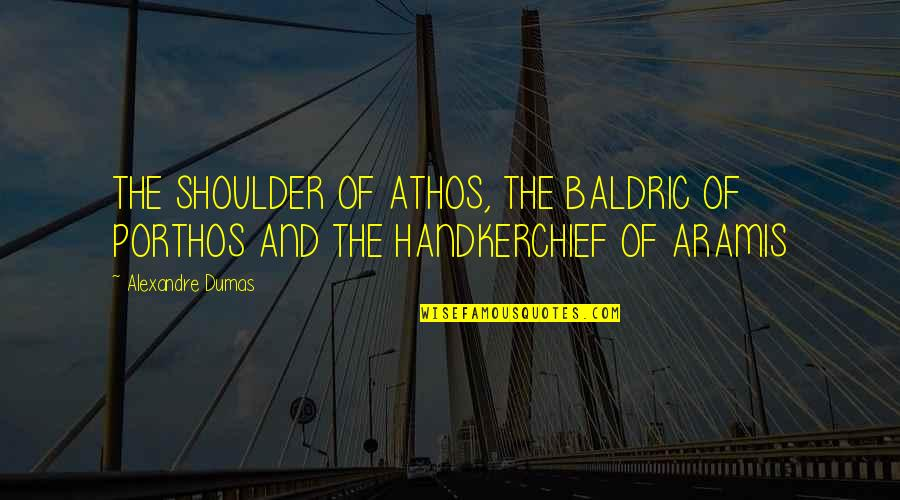 Baldric Quotes By Alexandre Dumas: THE SHOULDER OF ATHOS, THE BALDRIC OF PORTHOS