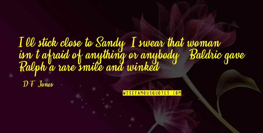 Baldric Quotes By D.F. Jones: I'll stick close to Sandy. I swear that