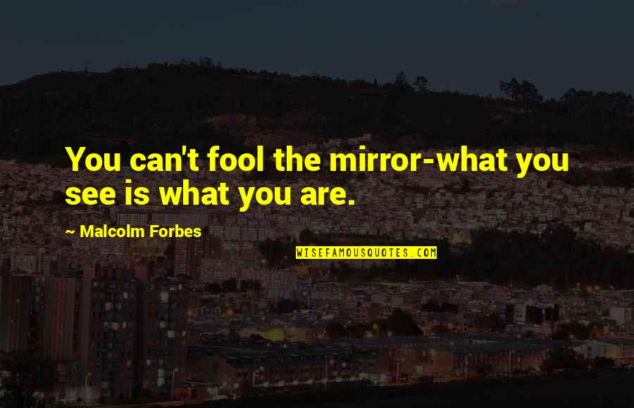 Baldric Quotes By Malcolm Forbes: You can't fool the mirror-what you see is