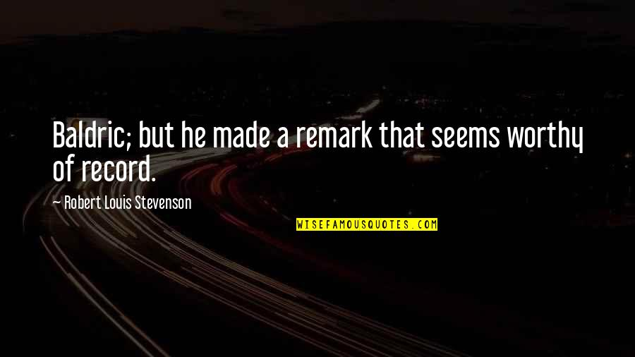 Baldric Quotes By Robert Louis Stevenson: Baldric; but he made a remark that seems