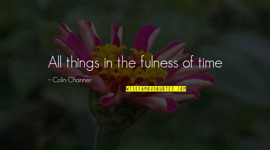 Baleful Quotes By Colin Channer: All things in the fulness of time