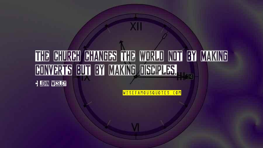Baleful Quotes By John Wesley: The church changes the world not by making