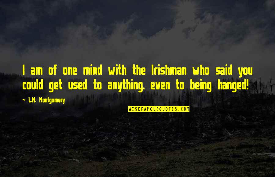 Baleful Quotes By L.M. Montgomery: I am of one mind with the Irishman
