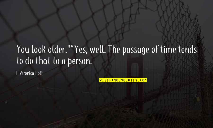 """Baleful Quotes By Veronica Roth: You look older.""""""""Yes, well. The passage of time"""