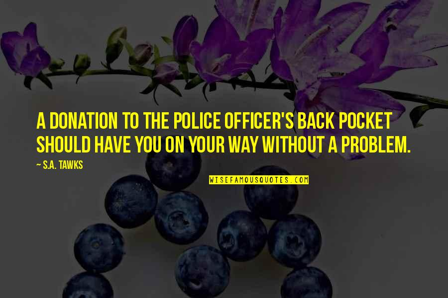 Bali 9 Quotes By S.A. Tawks: A donation to the police officer's back pocket