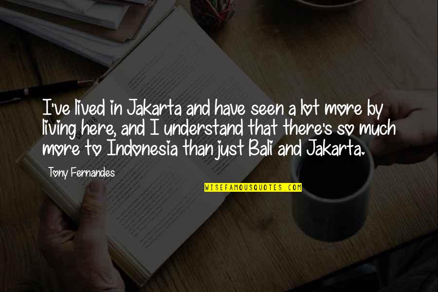 Bali 9 Quotes By Tony Fernandes: I've lived in Jakarta and have seen a