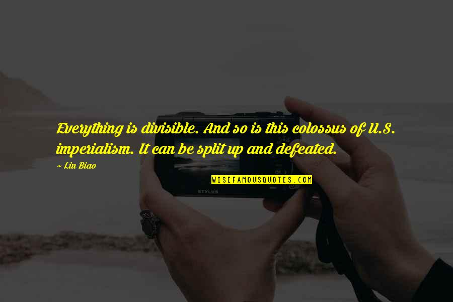 Bali Quotes Quotes By Lin Biao: Everything is divisible. And so is this colossus
