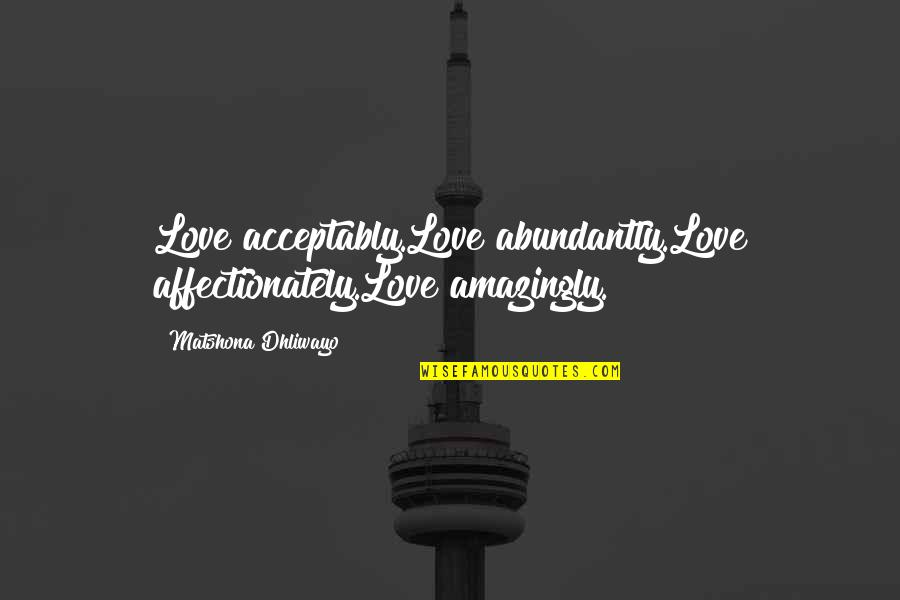 Bali Quotes Quotes By Matshona Dhliwayo: Love acceptably.Love abundantly.Love affectionately.Love amazingly.