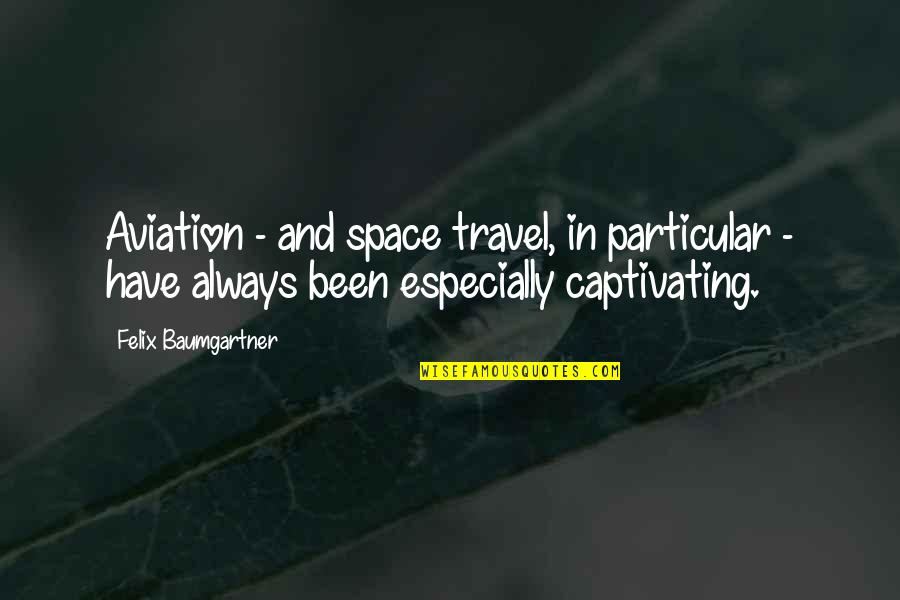 Bali Tourism Quotes By Felix Baumgartner: Aviation - and space travel, in particular -