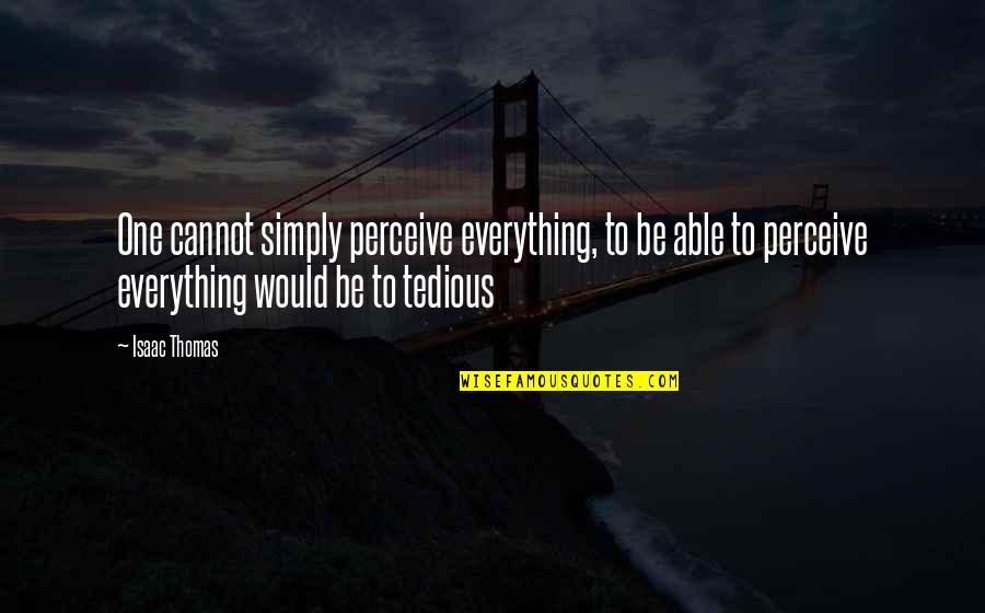 Bali Tourism Quotes By Isaac Thomas: One cannot simply perceive everything, to be able