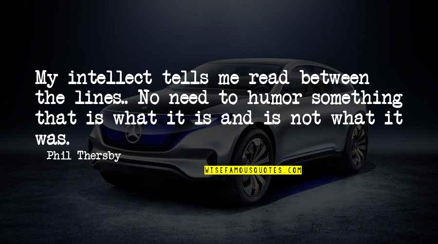 Bali Tourism Quotes By Phil Thersby: My intellect tells me read between the lines..