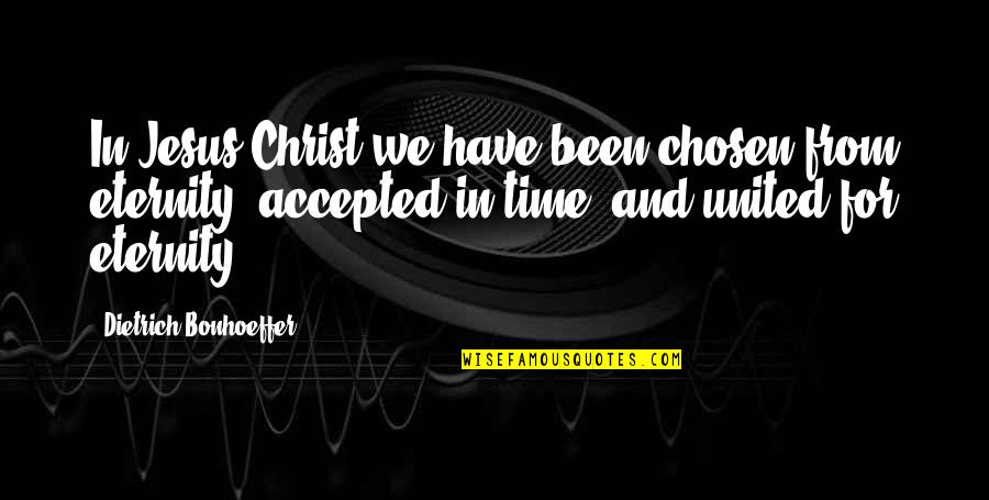 Balkanism Quotes By Dietrich Bonhoeffer: In Jesus Christ we have been chosen from
