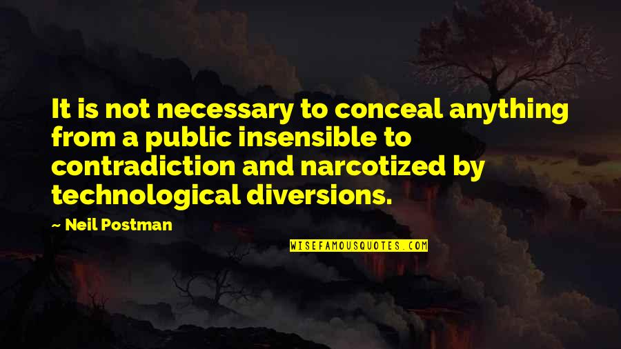 Balkanism Quotes By Neil Postman: It is not necessary to conceal anything from