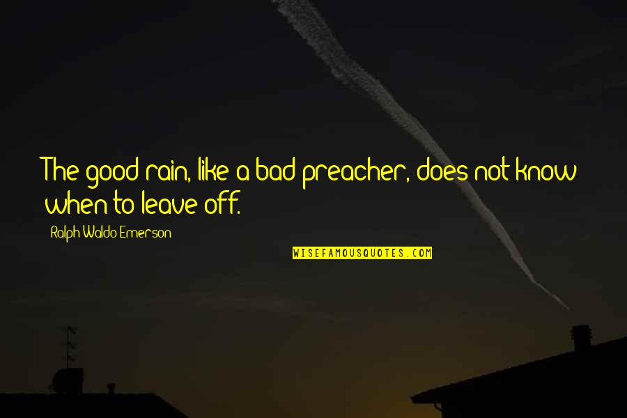 Balkanism Quotes By Ralph Waldo Emerson: The good rain, like a bad preacher, does