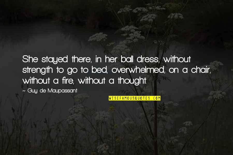 Ball Dress Quotes By Guy De Maupassant: She stayed there, in her ball dress, without