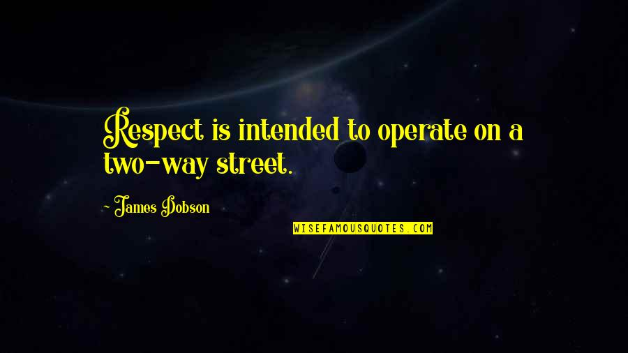 Ball Dress Quotes By James Dobson: Respect is intended to operate on a two-way