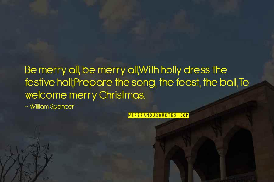Ball Dress Quotes By William Spencer: Be merry all, be merry all,With holly dress